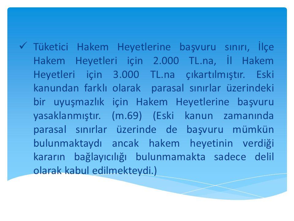  Tüketici Hakem Heyetlerine başvuru sınırı, İlçe Hakem Heyetleri için 2.000 TL.na, İl Hakem Heyetleri için 3.000 TL.na çıkartılmıştır.