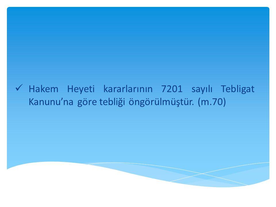  Hakem Heyeti kararlarının 7201 sayılı Tebligat Kanunu'na göre tebliği öngörülmüştür. (m.70)