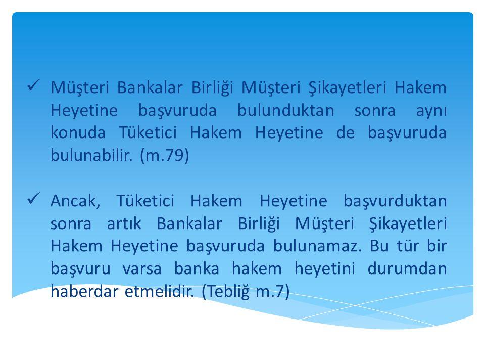  Müşteri Bankalar Birliği Müşteri Şikayetleri Hakem Heyetine başvuruda bulunduktan sonra aynı konuda Tüketici Hakem Heyetine de başvuruda bulunabilir.