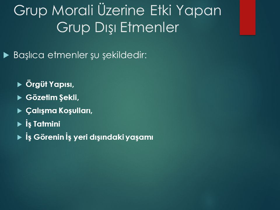 Grup Morali Üzerine Etki Yapan Grup Dışı Etmenler  Başlıca etmenler şu şekildedir:  Örgüt Yapısı,  Gözetim Şekli,  Çalışma Koşulları,  İş Tatmini