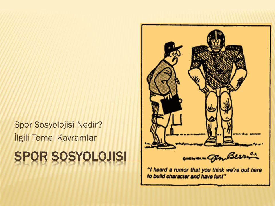 Spor Sosyolojisi Nedir? İlgili Temel Kavramlar
