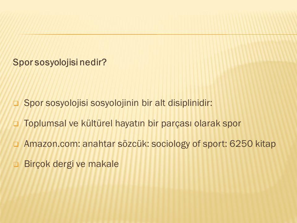 Spor sosyolojisi nedir?  Spor sosyolojisi sosyolojinin bir alt disiplinidir:  Toplumsal ve kültürel hayatın bir parçası olarak spor  Amazon.com: an