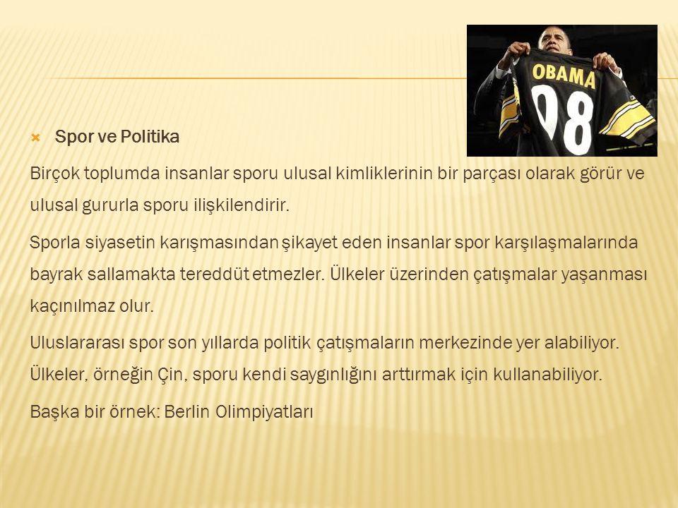 Spor ve Politika Birçok toplumda insanlar sporu ulusal kimliklerinin bir parçası olarak görür ve ulusal gururla sporu ilişkilendirir. Sporla siyaset