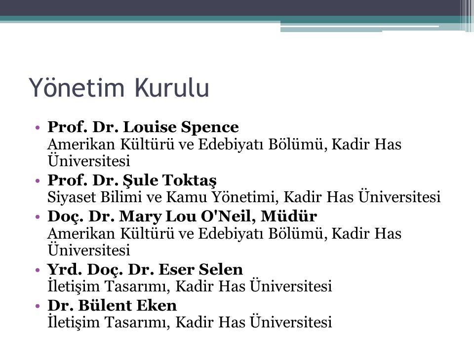 Yönetim Kurulu •Prof. Dr. Louise Spence Amerikan Kültürü ve Edebiyatı Bölümü, Kadir Has Üniversitesi •Prof. Dr. Şule Toktaş Siyaset Bilimi ve Kamu Yön
