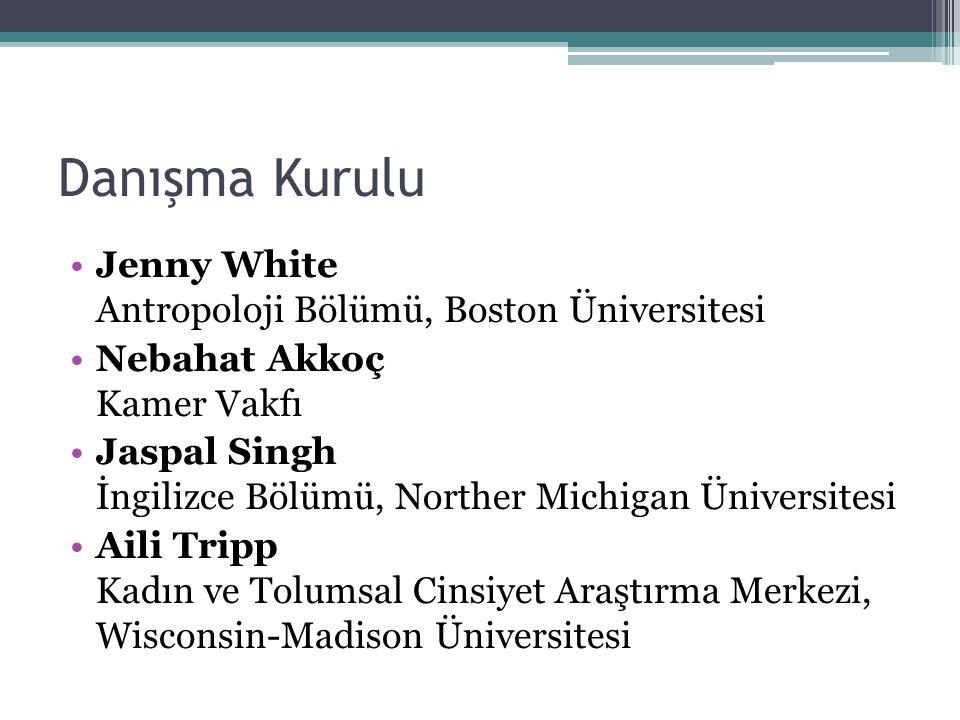 Danışma Kurulu •Jenny White Antropoloji Bölümü, Boston Üniversitesi •Nebahat Akkoç Kamer Vakfı •Jaspal Singh İngilizce Bölümü, Norther Michigan Üniver