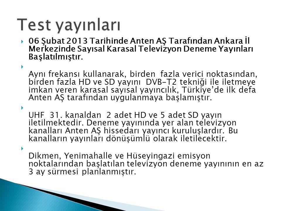  06 Şubat 2013 Tarihinde Anten AŞ Tarafından Ankara İl Merkezinde Sayısal Karasal Televizyon Deneme Yayınları Başlatılmıştır.