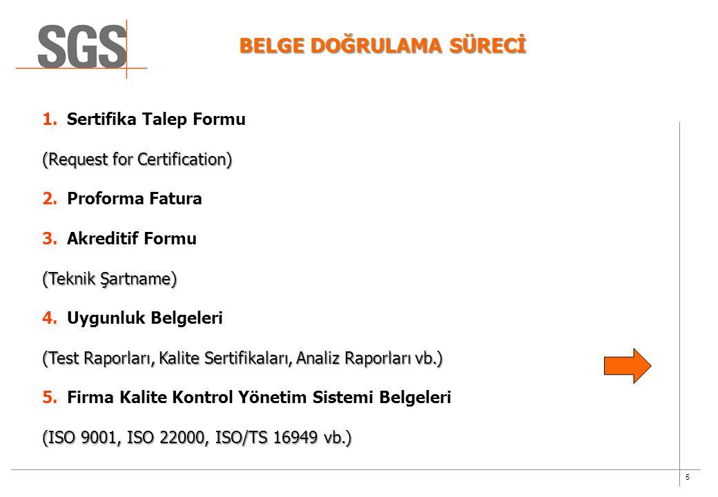 5 BELGE DOĞRULAMA SÜRECİ 1.Sertifika Talep Formu (Request for Certification) 2.Proforma Fatura 3.Akreditif Formu (Teknik Şartname) 4.Uygunluk Belgeler