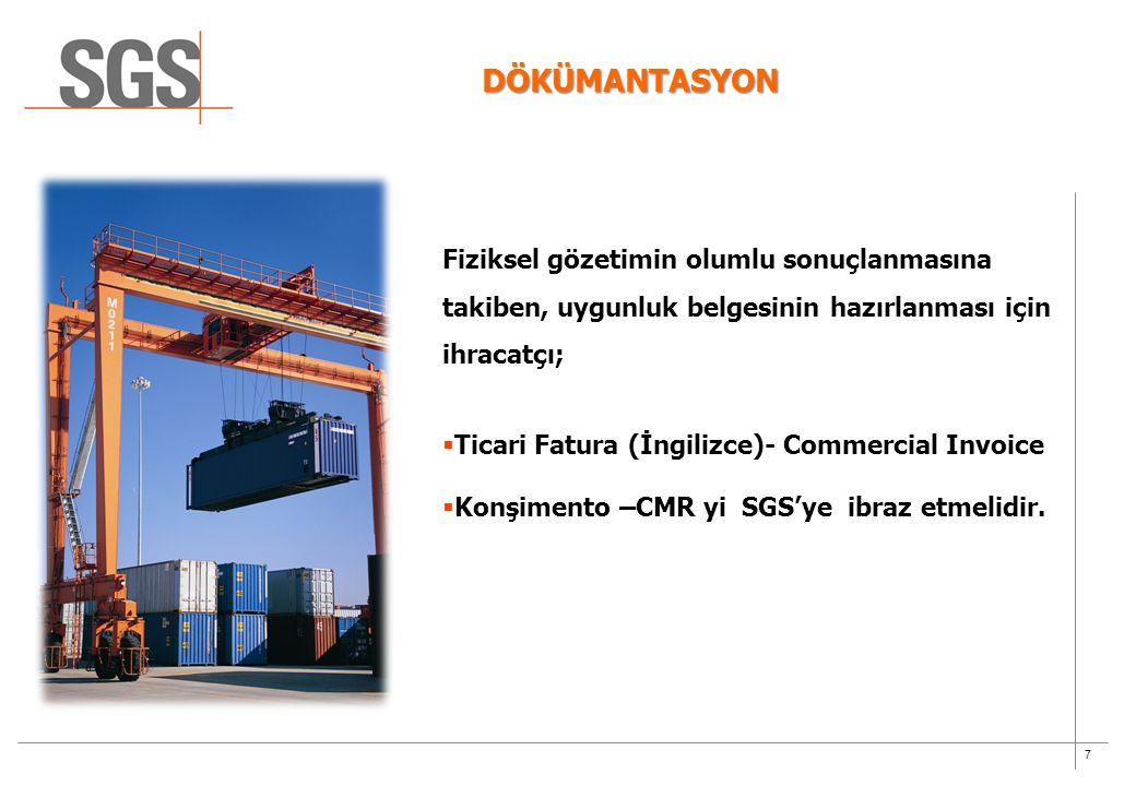 7 DÖKÜMANTASYON Fiziksel gözetimin olumlu sonuçlanmasına takiben, uygunluk belgesinin hazırlanması için ihracatçı;  Ticari Fatura (İngilizce)- Commer