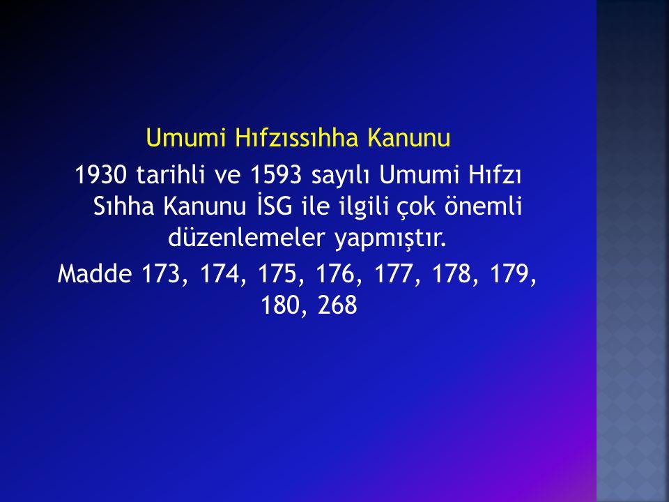 Umumi Hıfzıssıhha Kanunu 1930 tarihli ve 1593 sayılı Umumi Hıfzı Sıhha Kanunu İSG ile ilgili çok önemli düzenlemeler yapmıştır.