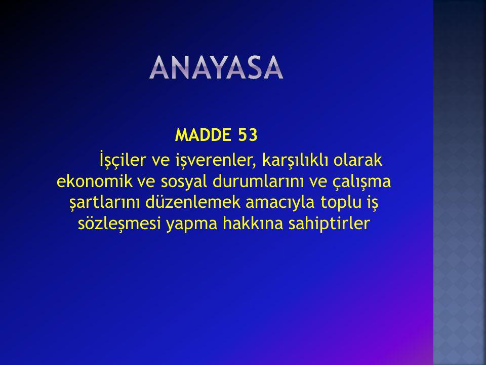 MADDE 53 İşçiler ve işverenler, karşılıklı olarak ekonomik ve sosyal durumlarını ve çalışma şartlarını düzenlemek amacıyla toplu iş sözleşmesi yapma hakkına sahiptirler