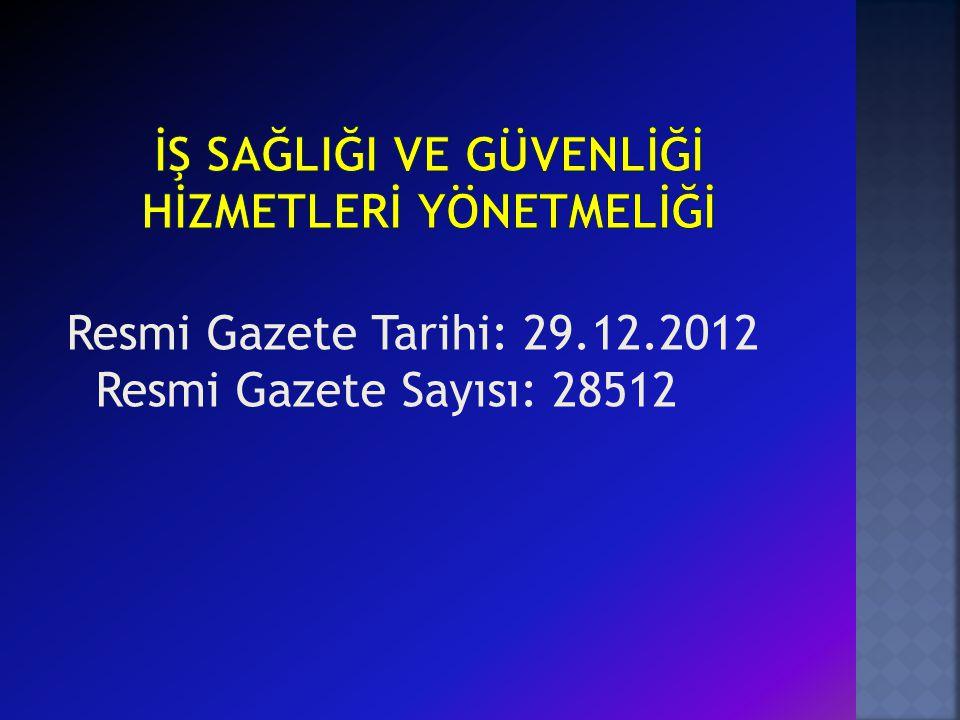 Resmi Gazete Tarihi: 29.12.2012 Resmi Gazete Sayısı: 28512