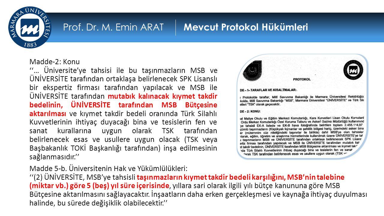 Madde-2: Konu ''… Üniversite'ye tahsisi ile bu taşınmazların MSB ve ÜNİVERSİTE tarafından ortaklaşa belirlenecek SPK Lisanslı bir ekspertiz firması tarafından yapılacak ve MSB ile ÜNİVERSİTE tarafından mutabık kalınacak kıymet takdir bedelinin, ÜNİVERSİTE tarafından MSB Bütçesine aktarılması ve kıymet takdir bedeli oranında Türk Silahlı Kuvvetlerinin ihtiyaç duyacağı bina ve tesislerin fen ve sanat kurallarına uygun olarak TSK tarafından belirlenecek esas ve usullere uygun olacak (TSK veya Başbakanlık TOKİ Başkanlığı tarafından) inşa edilmesinin sağlanmasıdır.'' Prof.