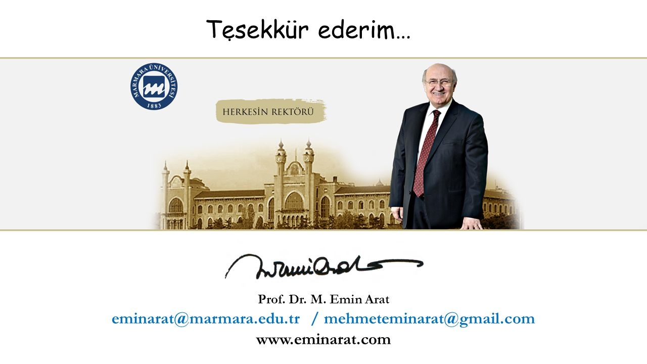 Prof. Dr. M. Emin Arat eminarat@marmara.edu.tr / mehmeteminarat@gmail.com www.eminarat.com Tesekkür ederim….