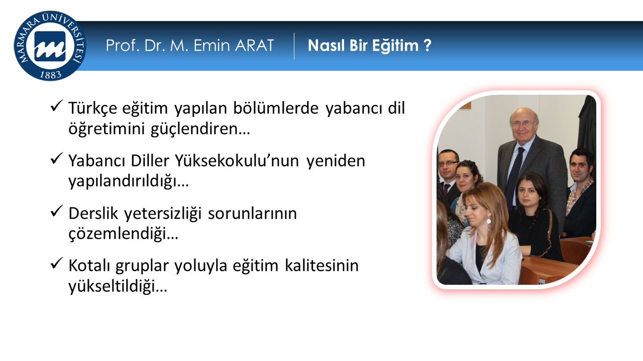  Türkçe eğitim yapılan bölümlerde yabancı dil öğretimini güçlendiren…  Yabancı Diller Yüksekokulu'nun yeniden yapılandırıldığı…  Derslik yetersizli