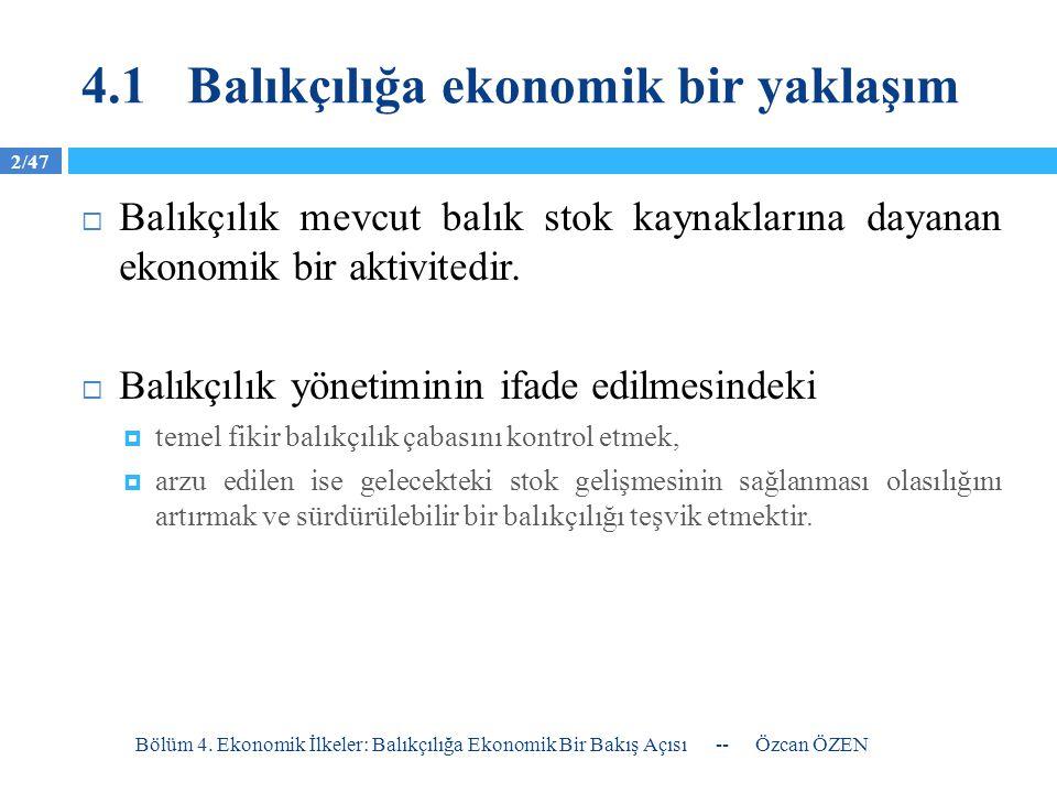2/47 4.1Balıkçılığa ekonomik bir yaklaşım  Balıkçılık mevcut balık stok kaynaklarına dayanan ekonomik bir aktivitedir.  Balıkçılık yönetiminin ifade