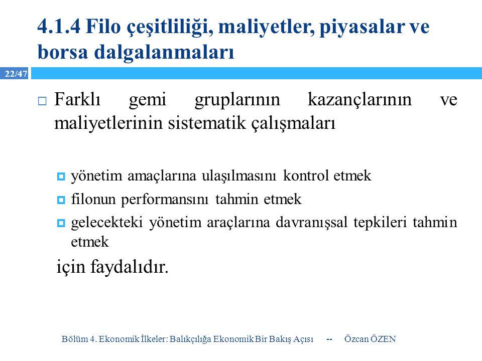 22/47 4.1.4Filo çeşitliliği, maliyetler, piyasalar ve borsa dalgalanmaları  Farklı gemi gruplarının kazançlarının ve maliyetlerinin sistematik çalışm