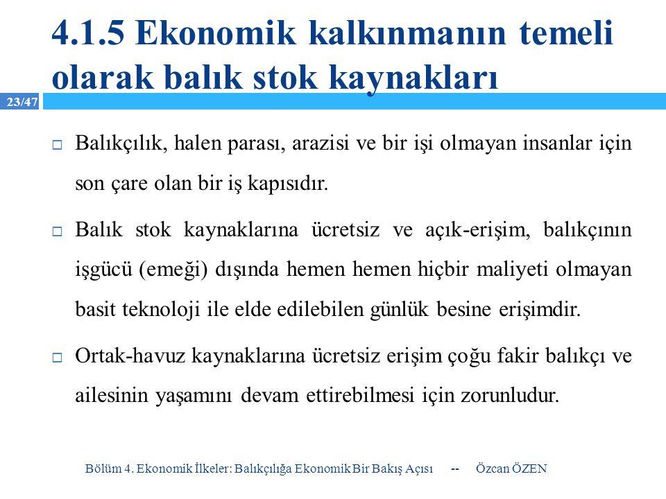 23/47 4.1.5 Ekonomik kalkınmanın temeli olarak balık stok kaynakları  Balıkçılık, halen parası, arazisi ve bir işi olmayan insanlar için son çare ola