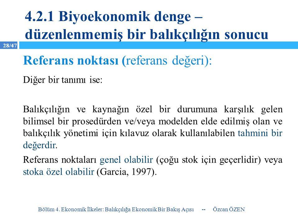 28/47 -- Özcan ÖZEN Bölüm 4. Ekonomik İlkeler: Balıkçılığa Ekonomik Bir Bakış Açısı Diğer bir tanımı ise: Balıkçılığın ve kaynağın özel bir durumuna k