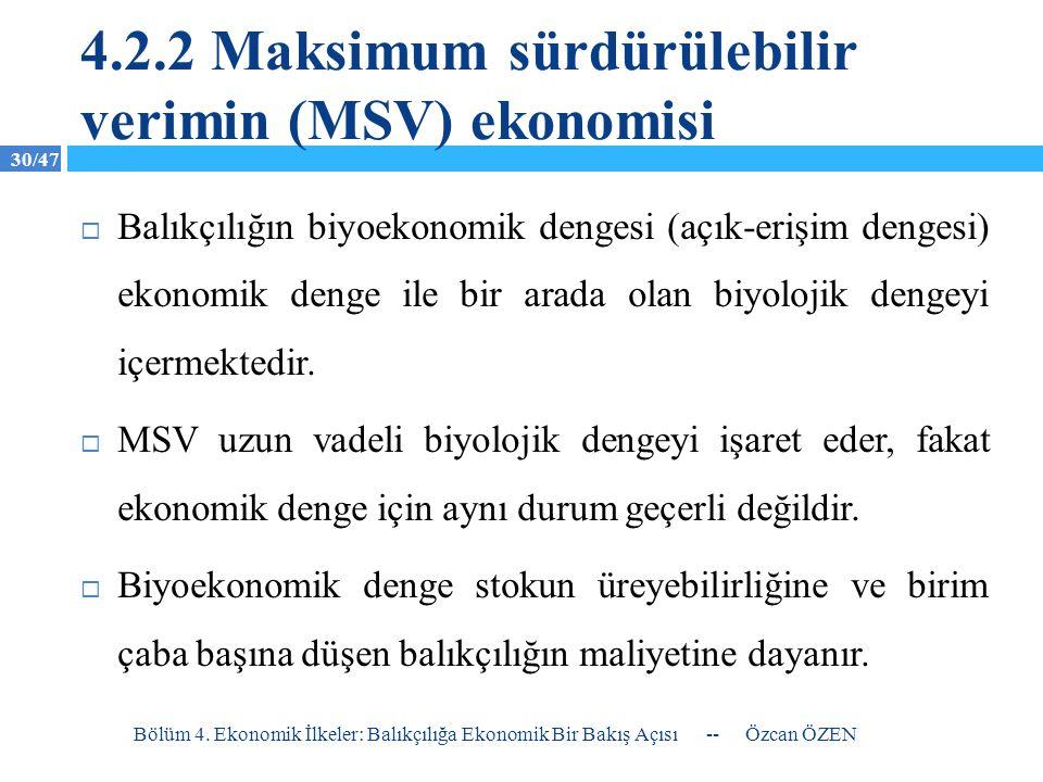 30/47 4.2.2 Maksimum sürdürülebilir verimin (MSV) ekonomisi  Balıkçılığın biyoekonomik dengesi (açık-erişim dengesi) ekonomik denge ile bir arada ola