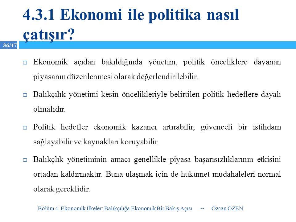 36/47 4.3.1 Ekonomi ile politika nasıl çatışır?  Ekonomik açıdan bakıldığında yönetim, politik önceliklere dayanan piyasanın düzenlenmesi olarak değe