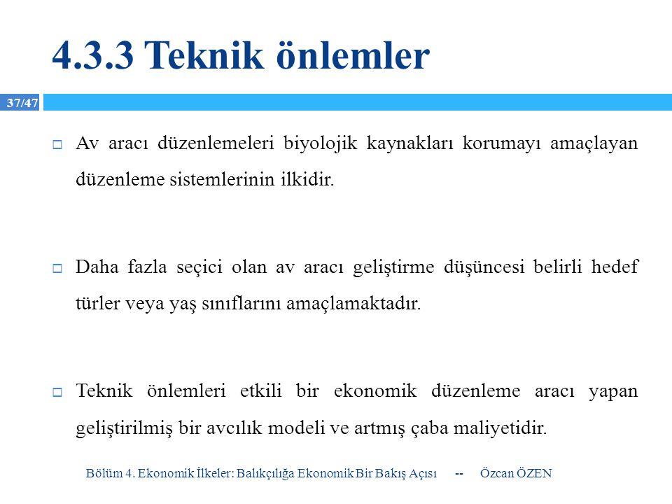 37/47 4.3.3 Teknik önlemler  Av aracı düzenlemeleri biyolojik kaynakları korumayı amaçlayan düzenleme sistemlerinin ilkidir.  Daha fazla seçici olan