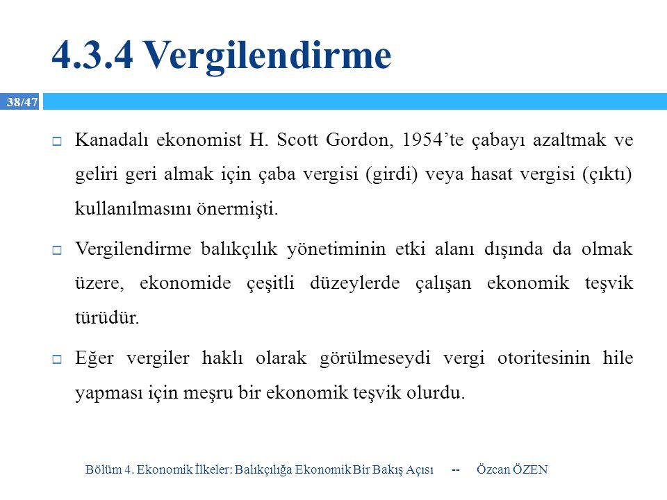 38/47 4.3.4 Vergilendirme  Kanadalı ekonomist H. Scott Gordon, 1954'te çabayı azaltmak ve geliri geri almak için çaba vergisi (girdi) veya hasat verg