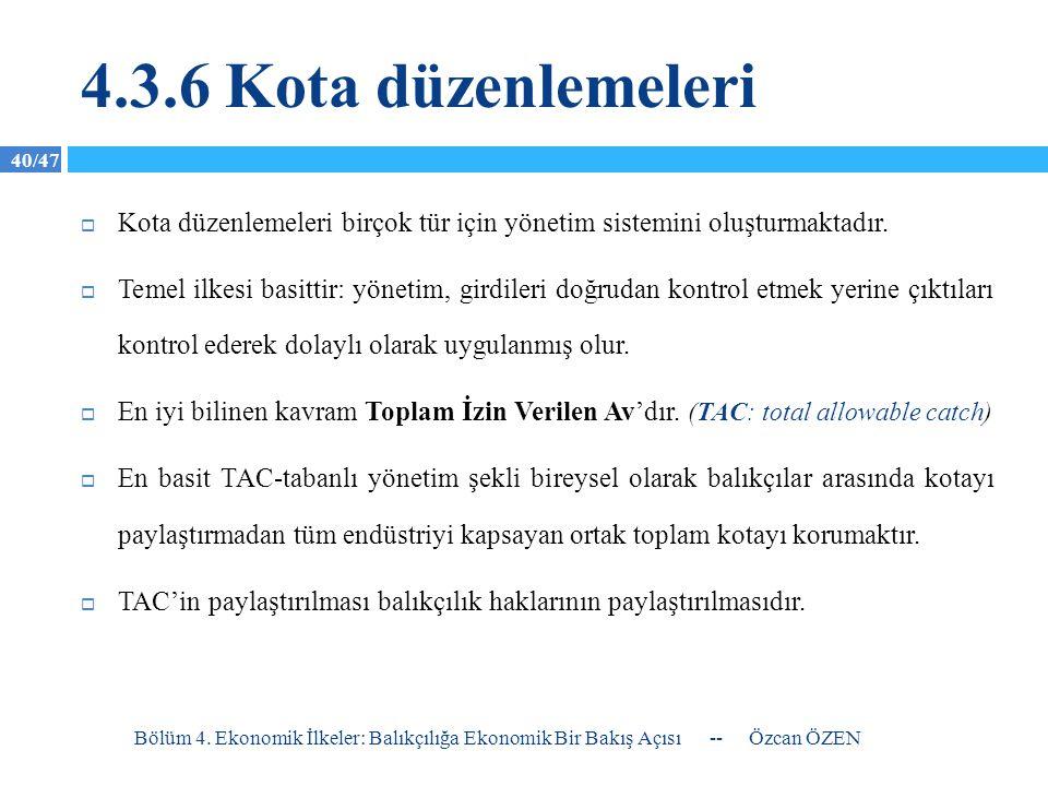 40/47 4.3.6 Kota düzenlemeleri  Kota düzenlemeleri birçok tür için yönetim sistemini oluşturmaktadır.  Temel ilkesi basittir: yönetim, girdileri doğ