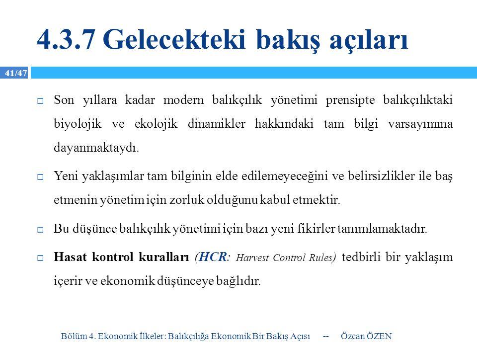 41/47 4.3.7 Gelecekteki bakış açıları  Son yıllara kadar modern balıkçılık yönetimi prensipte balıkçılıktaki biyolojik ve ekolojik dinamikler hakkınd
