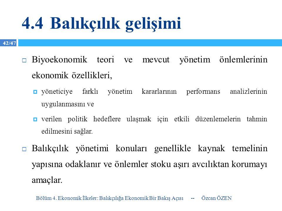 42/47 4.4Balıkçılık gelişimi  Biyoekonomik teori ve mevcut yönetim önlemlerinin ekonomik özellikleri,  yöneticiye farklı yönetim kararlarının perfor