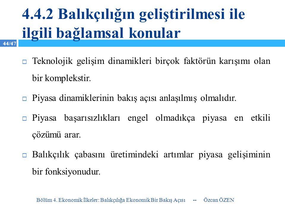 44/47 4.4.2 Balıkçılığın geliştirilmesi ile ilgili bağlamsal konular -- Özcan ÖZEN Bölüm 4. Ekonomik İlkeler: Balıkçılığa Ekonomik Bir Bakış Açısı  T