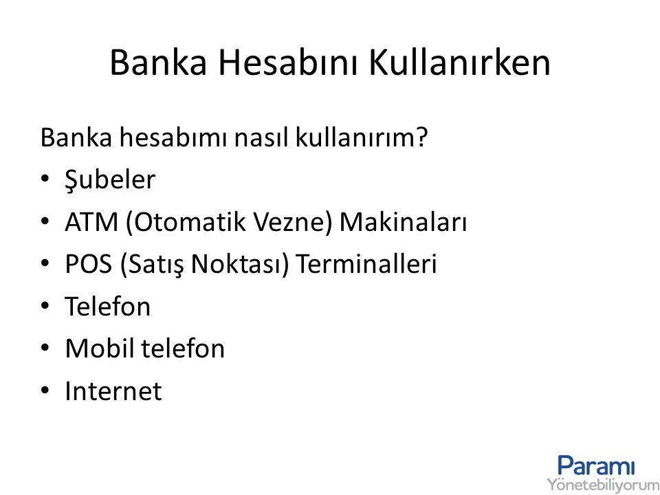 Banka Hesabını Kullanırken Banka hesabımı nasıl kullanırım? • Şubeler • ATM (Otomatik Vezne) Makinaları • POS (Satış Noktası) Terminalleri • Telefon •