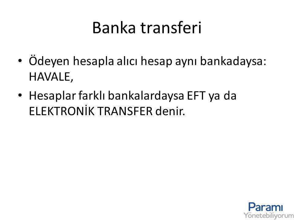 Banka transferi • Ödeyen hesapla alıcı hesap aynı bankadaysa: HAVALE, • Hesaplar farklı bankalardaysa EFT ya da ELEKTRONİK TRANSFER denir.