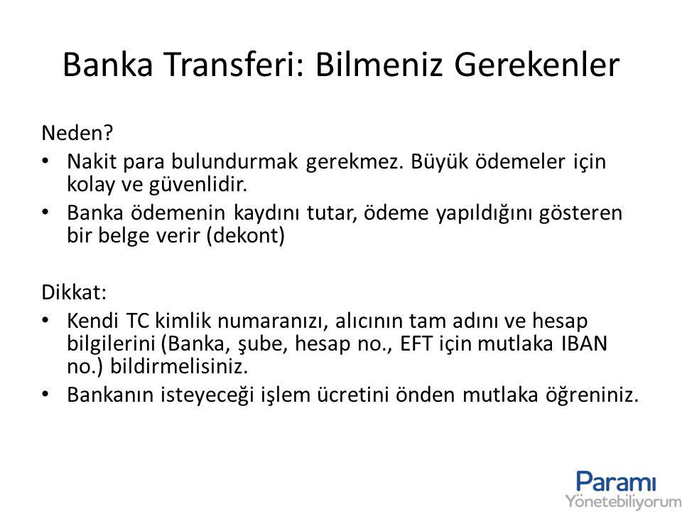 Banka Transferi: Bilmeniz Gerekenler Neden? • Nakit para bulundurmak gerekmez. Büyük ödemeler için kolay ve güvenlidir. • Banka ödemenin kaydını tutar