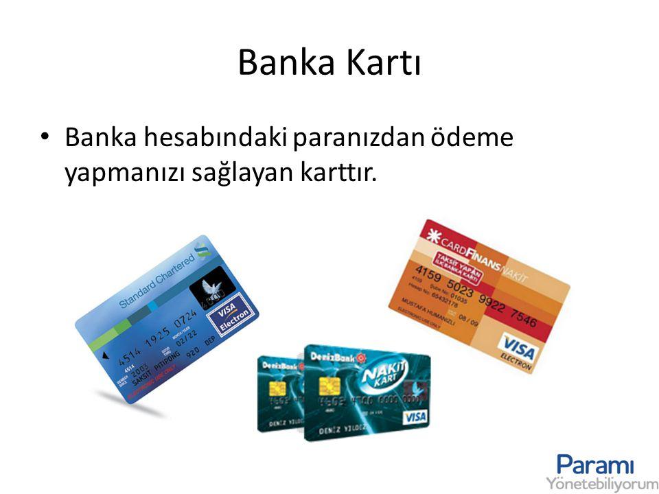 Banka Kartı • Banka hesabındaki paranızdan ödeme yapmanızı sağlayan karttır.