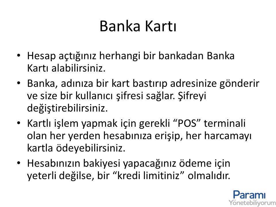 Banka Kartı • Hesap açtığınız herhangi bir bankadan Banka Kartı alabilirsiniz. • Banka, adınıza bir kart bastırıp adresinize gönderir ve size bir kull