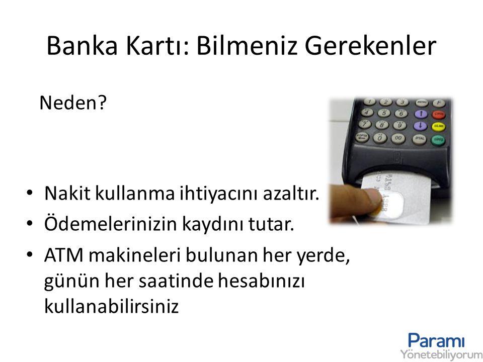 Banka Kartı: Bilmeniz Gerekenler • Nakit kullanma ihtiyacını azaltır. • Ödemelerinizin kaydını tutar. • ATM makineleri bulunan her yerde, günün her sa