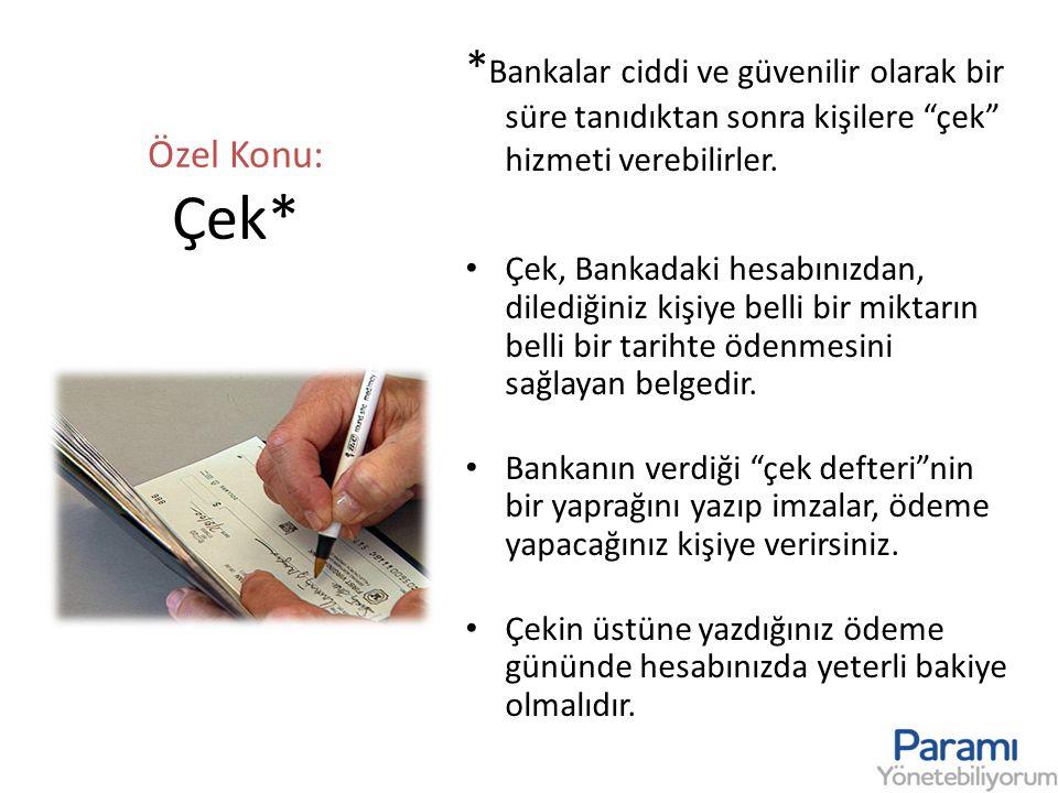 """Özel Konu: Çek* * Bankalar ciddi ve güvenilir olarak bir süre tanıdıktan sonra kişilere """"çek"""" hizmeti verebilirler. • Çek, Bankadaki hesabınızdan, dil"""