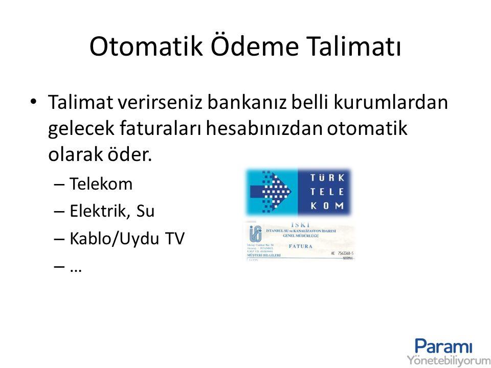 Otomatik Ödeme Talimatı • Talimat verirseniz bankanız belli kurumlardan gelecek faturaları hesabınızdan otomatik olarak öder. – Telekom – Elektrik, Su