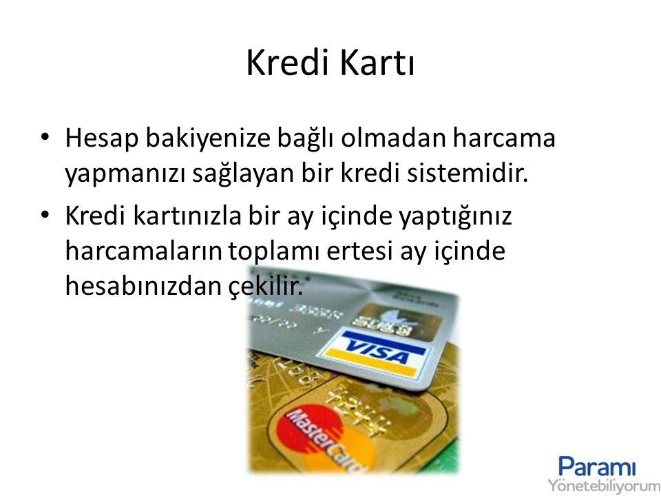 Kredi Kartı • Hesap bakiyenize bağlı olmadan harcama yapmanızı sağlayan bir kredi sistemidir. • Kredi kartınızla bir ay içinde yaptığınız harcamaların