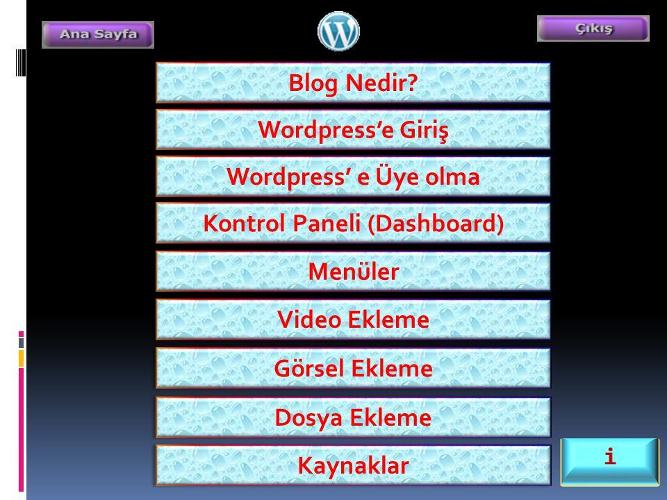 Blog Nedir? Wordpress'e Giriş Wordpress' e Üye olma Kontrol Paneli (Dashboard) Menüler Video Ekleme Görsel Ekleme Dosya Ekleme Kaynaklar