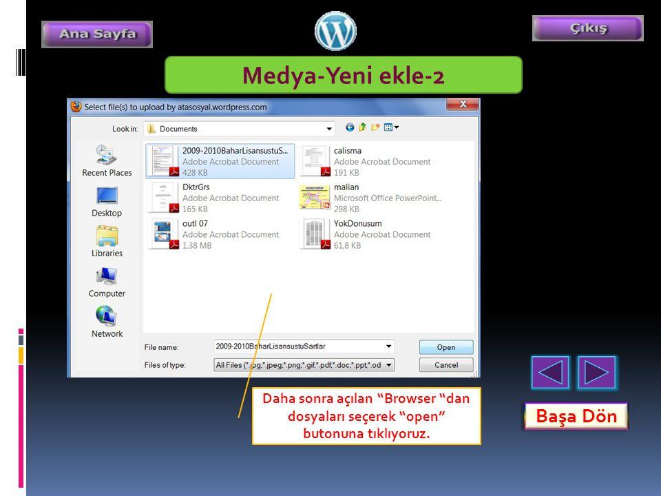 """Medya-Yeni ekle-2 Daha sonra açılan """"Browser """"dan dosyaları seçerek """"open"""" butonuna tıklıyoruz. Başa Dön"""