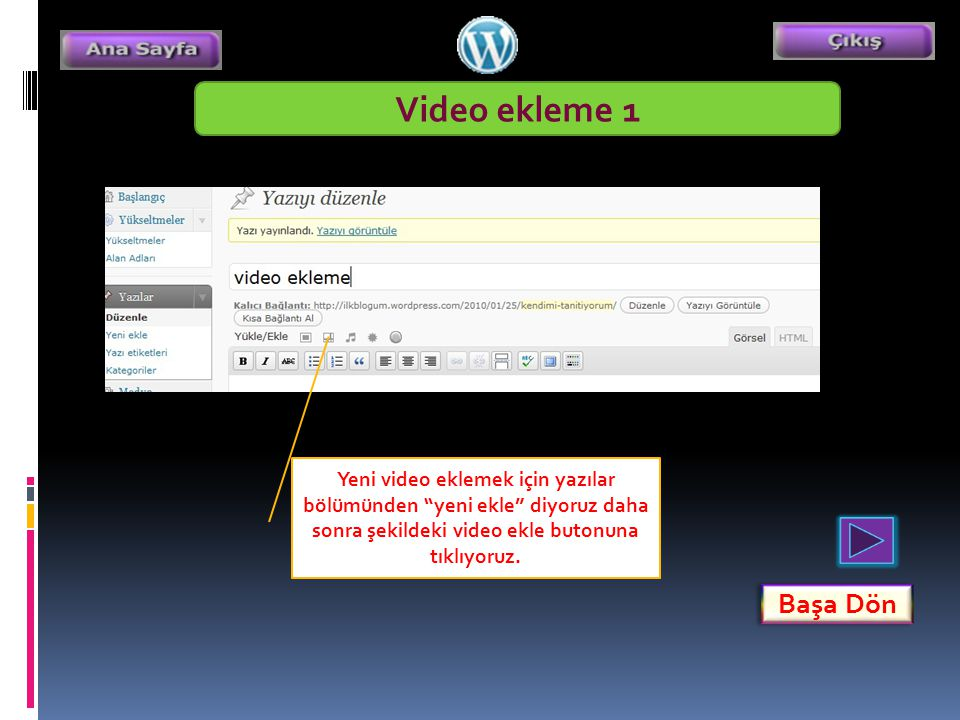 Video ekleme 1 Başa Dön Yeni video eklemek için yazılar bölümünden yeni ekle diyoruz daha sonra şekildeki video ekle butonuna tıklıyoruz.