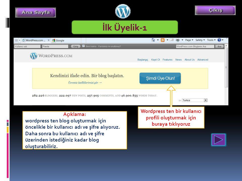 İlk Üyelik-1 Wordpress ten bir kullanıcı profili oluşturmak için buraya tıklıyoruz Açıklama: wordpress ten blog oluşturmak için öncelikle bir kullanıcı adı ve şifre alıyoruz.