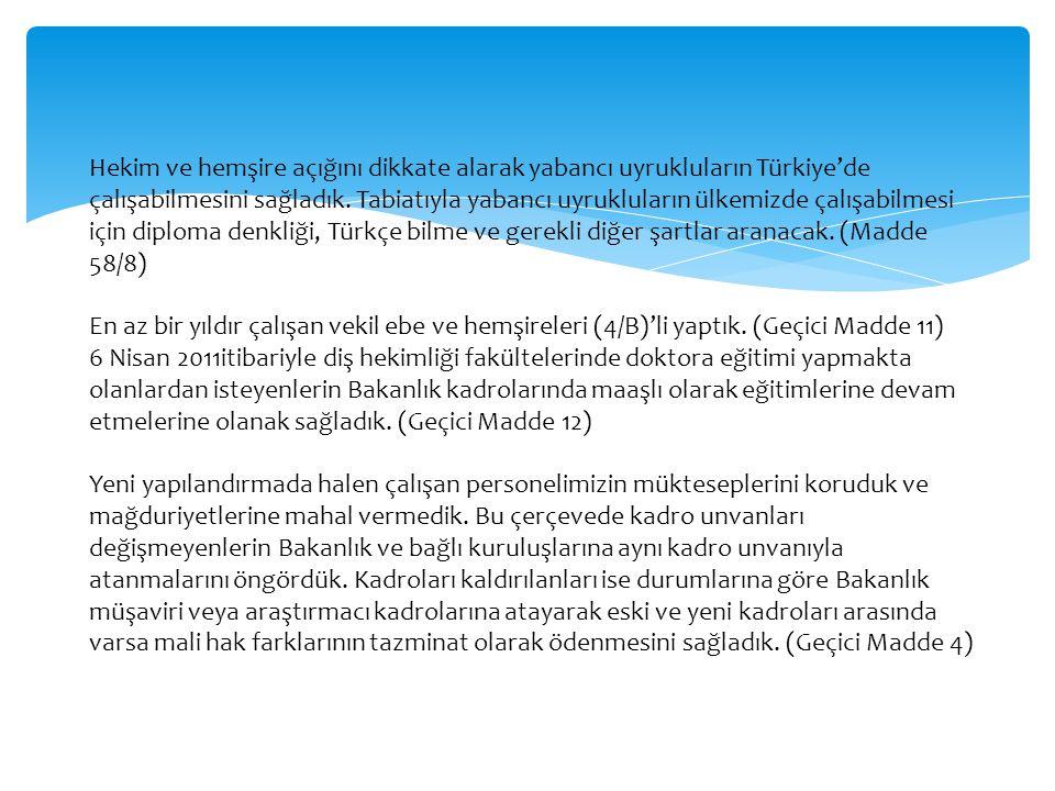 Hekim ve hemşire açığını dikkate alarak yabancı uyrukluların Türkiye'de çalışabilmesini sağladık.