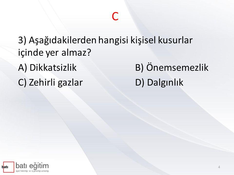 B 39) Aşağıdaki değerlerden hangisi yasal mevzuatta belirtilen değil işyerinde yapılan ölçüm sonucunu gösterir.