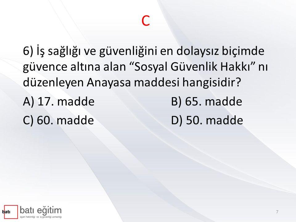 D 13) Aşağıdaki hallerden hangisinde sözleşmenin feshedilmesi işçiye kıdem tazminatı talep etme hakkı kazandırmaz.