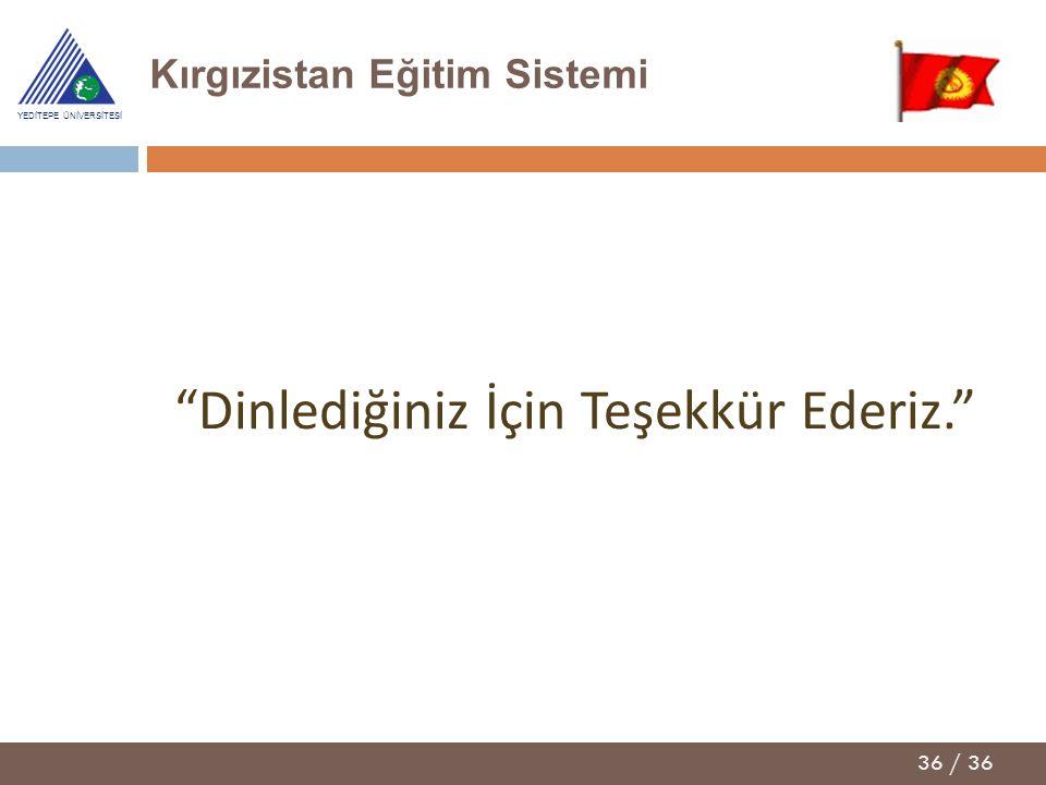 """36 / 36 YEDİTEPE ÜNİVERSİTESİ """"Dinlediğiniz İçin Teşekkür Ederiz."""" Kırgızistan Eğitim Sistemi"""