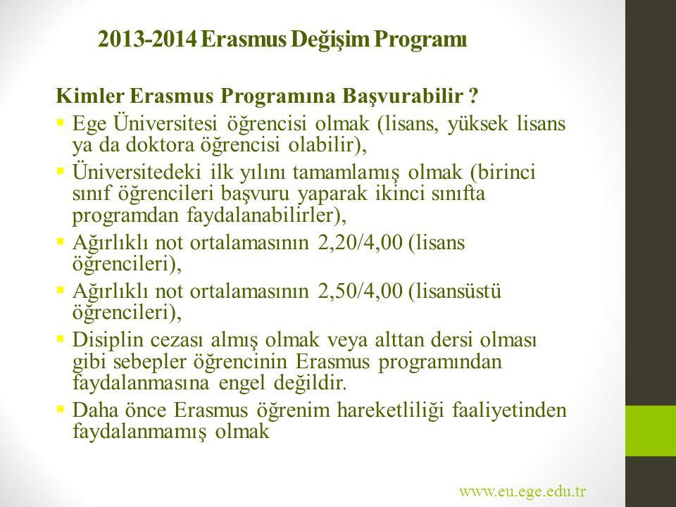 2013-2014 Erasmus Değişim Programı Kimler Erasmus Programına Başvurabilir ?  Ege Üniversitesi öğrencisi olmak (lisans, yüksek lisans ya da doktora öğ