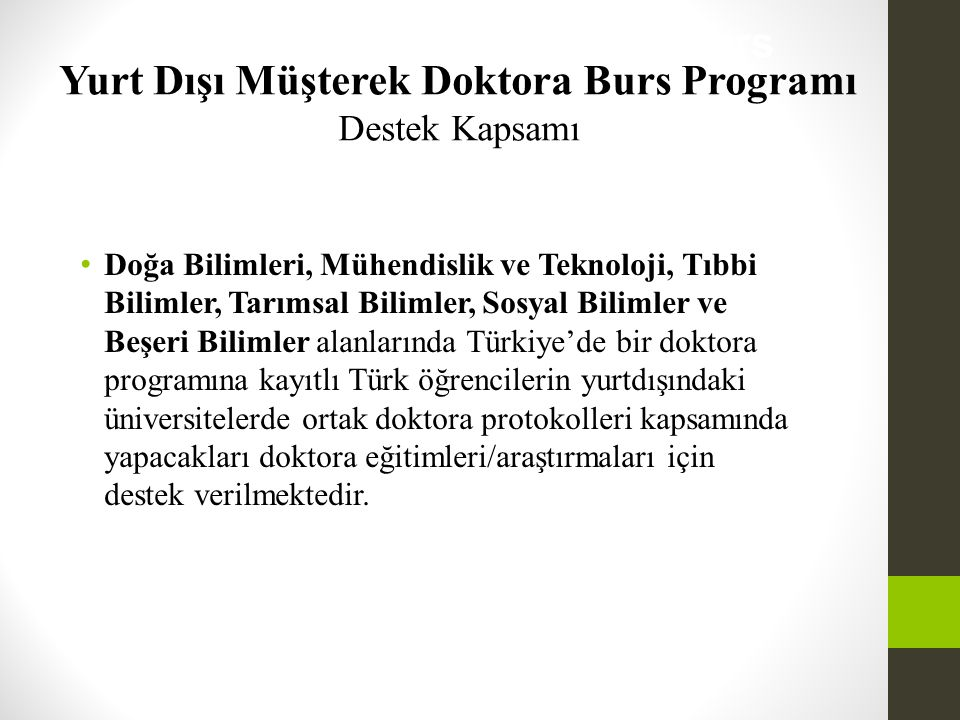 • Doğa Bilimleri, Mühendislik ve Teknoloji, Tıbbi Bilimler, Tarımsal Bilimler, Sosyal Bilimler ve Beşeri Bilimler alanlarında Türkiye'de bir doktora p