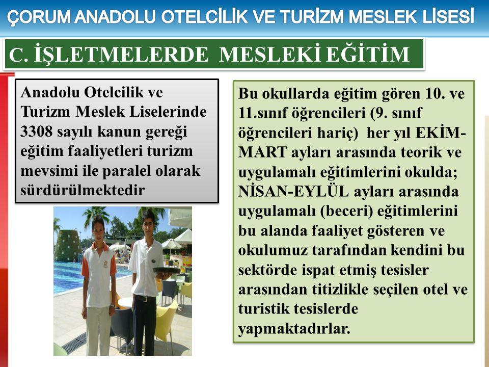 C. İŞLETMELERDE MESLEKİ EĞİTİM Anadolu Otelcilik ve Turizm Meslek Liselerinde 3308 sayılı kanun gereği eğitim faaliyetleri turizm mevsimi ile paralel